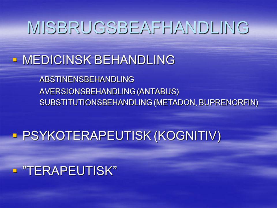 MISBRUGSBEAFHANDLING  MEDICINSK BEHANDLING ABSTINENSBEHANDLING AVERSIONSBEHANDLING (ANTABUS) SUBSTITUTIONSBEHANDLING (METADON, BUPRENORFIN)  PSYKOTE