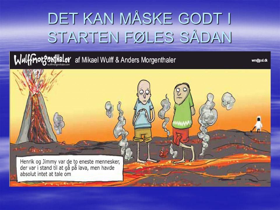 DET KAN MÅSKE GODT I STARTEN FØLES SÅDAN