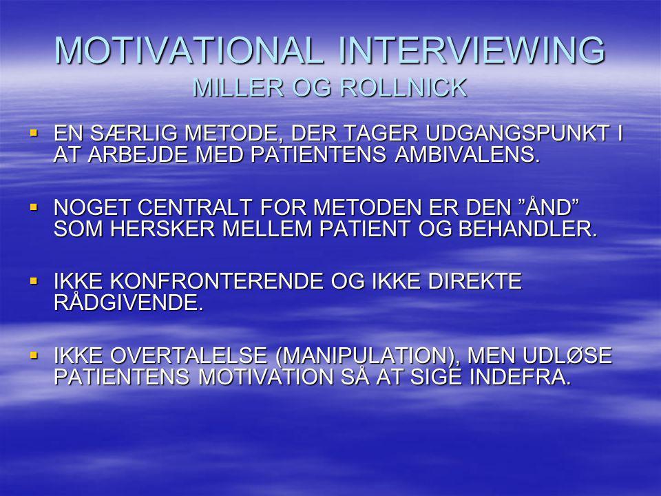 MOTIVATIONAL INTERVIEWING MILLER OG ROLLNICK  EN SÆRLIG METODE, DER TAGER UDGANGSPUNKT I AT ARBEJDE MED PATIENTENS AMBIVALENS.  NOGET CENTRALT FOR M