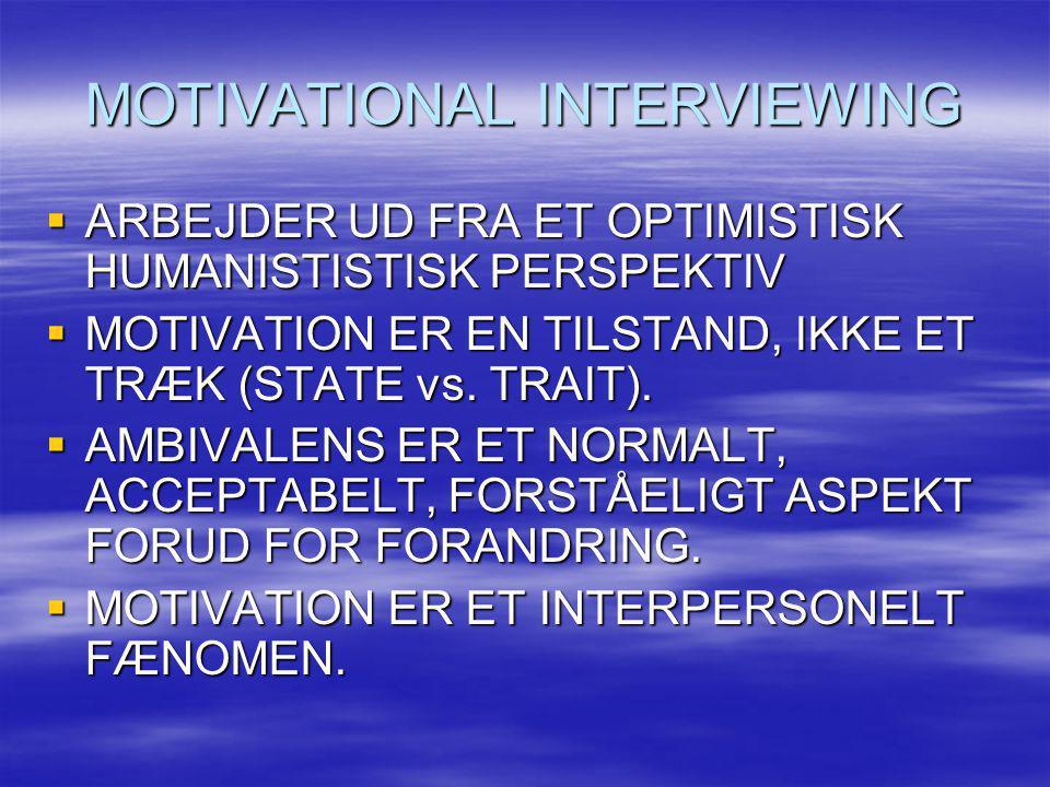 MOTIVATIONAL INTERVIEWING  ARBEJDER UD FRA ET OPTIMISTISK HUMANISTISTISK PERSPEKTIV  MOTIVATION ER EN TILSTAND, IKKE ET TRÆK (STATE vs. TRAIT).  AM