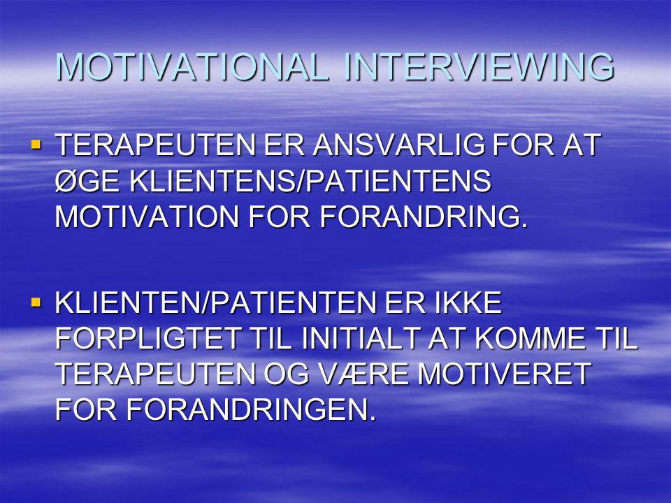 MOTIVATIONAL INTERVIEWING  TERAPEUTEN ER ANSVARLIG FOR AT ØGE KLIENTENS/PATIENTENS MOTIVATION FOR FORANDRING.  KLIENTEN/PATIENTEN ER IKKE FORPLIGTET