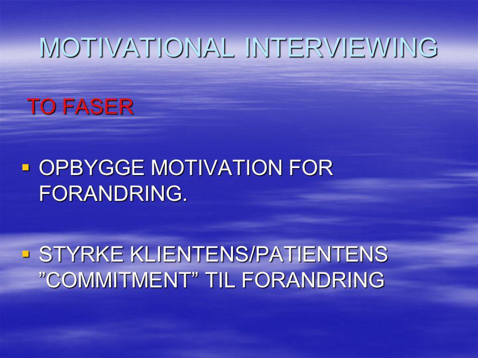 "MOTIVATIONAL INTERVIEWING TO FASER TO FASER  OPBYGGE MOTIVATION FOR FORANDRING.  STYRKE KLIENTENS/PATIENTENS ""COMMITMENT"" TIL FORANDRING"