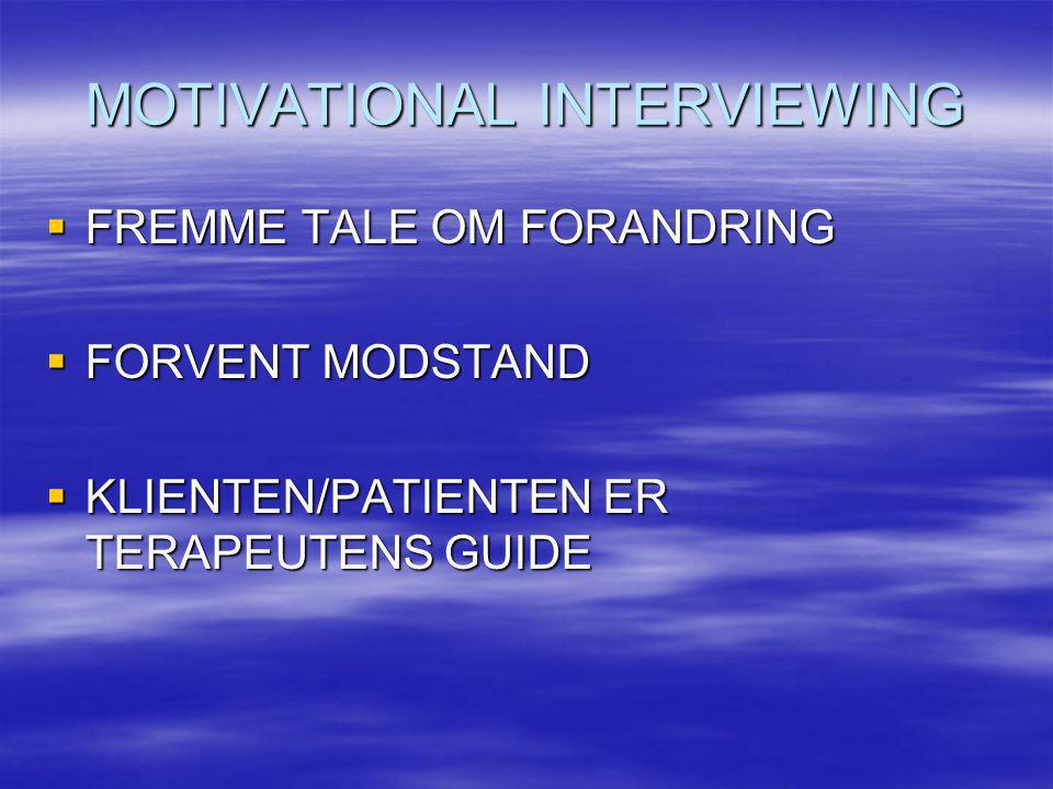 MOTIVATIONAL INTERVIEWING  FREMME TALE OM FORANDRING  FORVENT MODSTAND  KLIENTEN/PATIENTEN ER TERAPEUTENS GUIDE