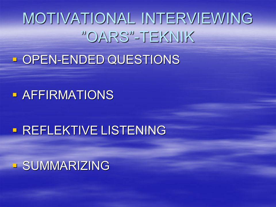 "MOTIVATIONAL INTERVIEWING ""OARS""-TEKNIK  OPEN-ENDED QUESTIONS  AFFIRMATIONS  REFLEKTIVE LISTENING  SUMMARIZING"