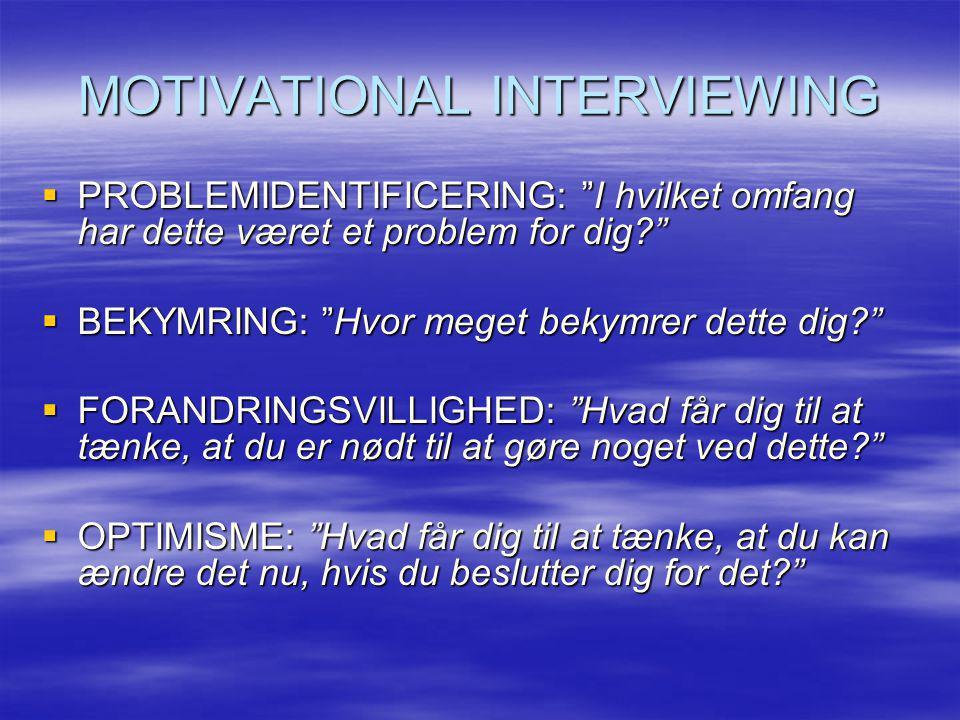 """MOTIVATIONAL INTERVIEWING  PROBLEMIDENTIFICERING: """"I hvilket omfang har dette været et problem for dig?""""  BEKYMRING: """"Hvor meget bekymrer dette dig?"""