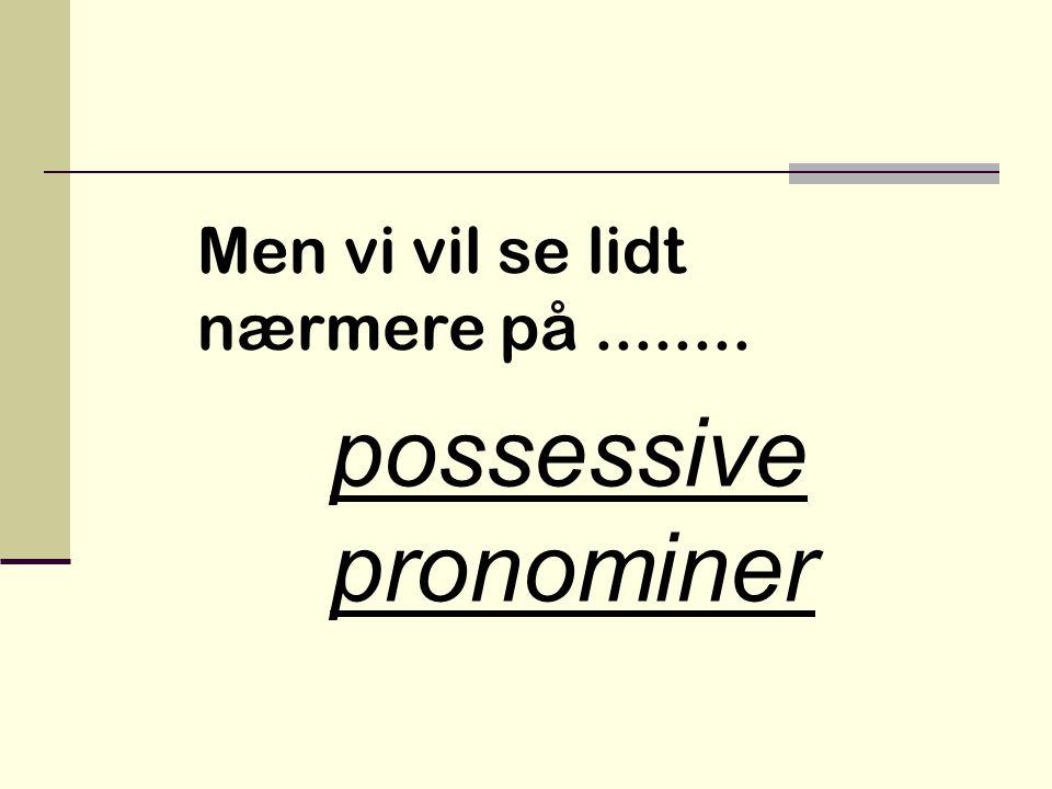 Pronominer kan inddeles i  personlige pronominer (personlige stedord)  possesive pronominer (ejestedord)  refleksive possessive pronominer (tilbagevisende ejestedord)