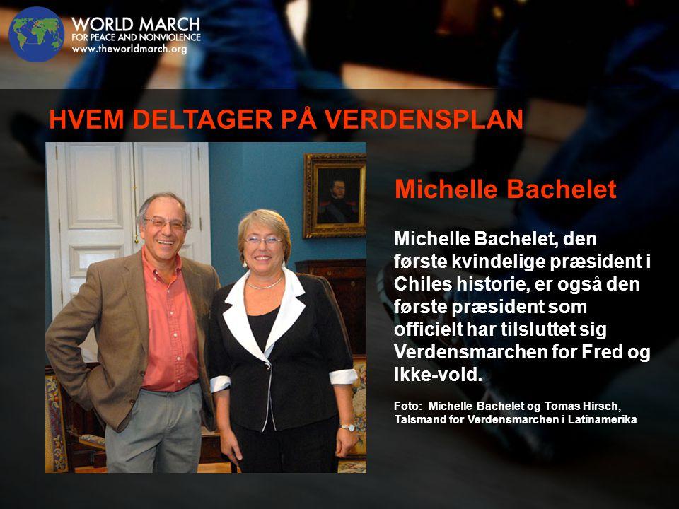 Michelle Bachelet Michelle Bachelet, den første kvindelige præsident i Chiles historie, er også den første præsident som officielt har tilsluttet sig Verdensmarchen for Fred og Ikke-vold.