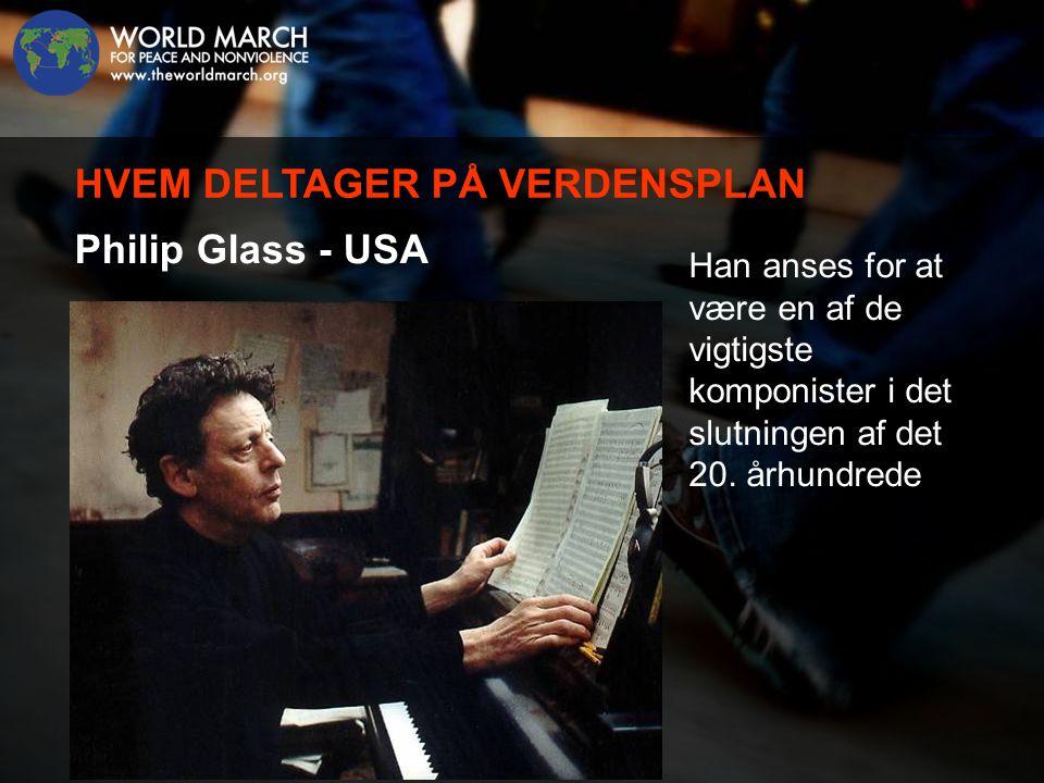 Philip Glass - USA Han anses for at være en af de vigtigste komponister i det slutningen af det 20.