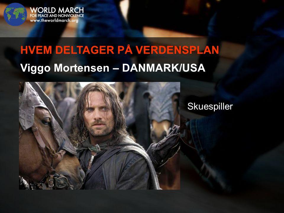 Viggo Mortensen – DANMARK/USA Skuespiller HVEM DELTAGER PÅ VERDENSPLAN