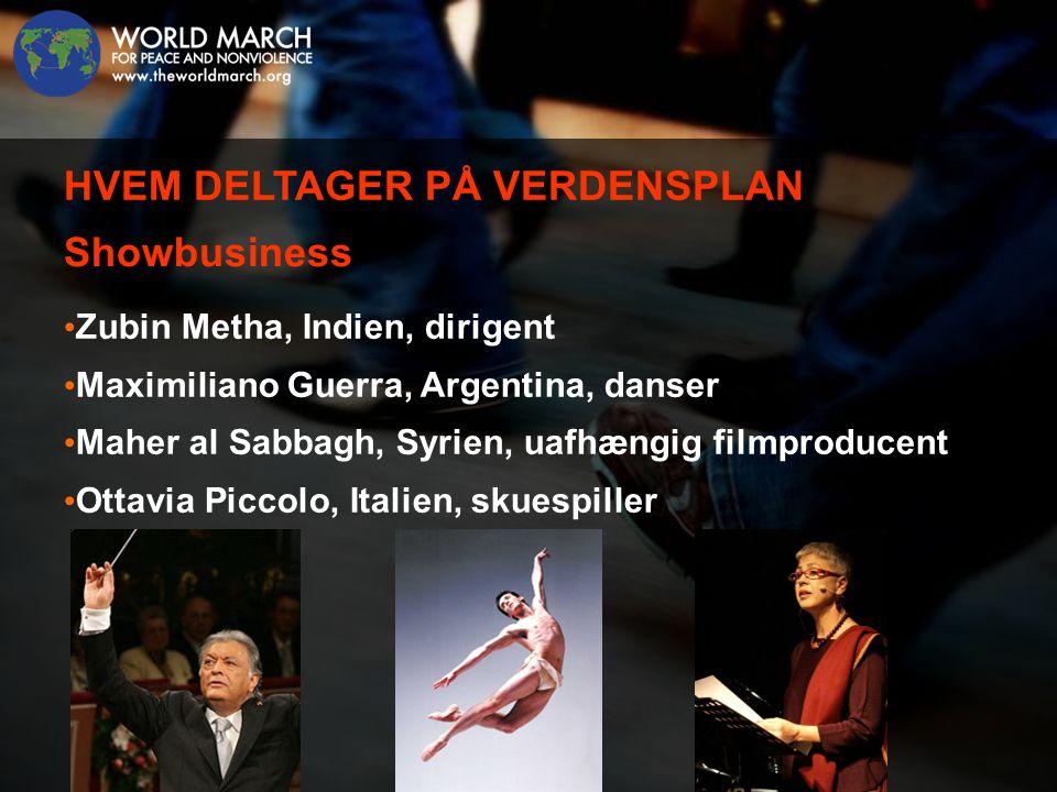 • Zubin Metha, Indien, dirigent • Maximiliano Guerra, Argentina, danser • Maher al Sabbagh, Syrien, uafhængig filmproducent • Ottavia Piccolo, Italien, skuespiller HVEM DELTAGER PÅ VERDENSPLAN Showbusiness