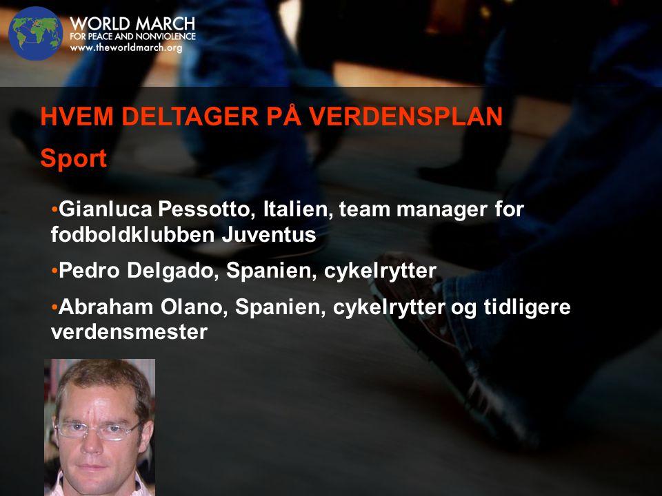 • Gianluca Pessotto, Italien, team manager for fodboldklubben Juventus • Pedro Delgado, Spanien, cykelrytter • Abraham Olano, Spanien, cykelrytter og tidligere verdensmester HVEM DELTAGER PÅ VERDENSPLAN Sport