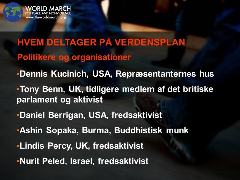 • Dennis Kucinich, USA, Repræsentanternes hus • Tony Benn, UK, tidligere medlem af det britiske parlament og aktivist • Daniel Berrigan, USA, fredsaktivist • Ashin Sopaka, Burma, Buddhistisk munk • Lindis Percy, UK, fredsaktivist • Nurit Peled, Israel, fredsaktivist HVEM DELTAGER PÅ VERDENSPLAN Politikere og organisationer