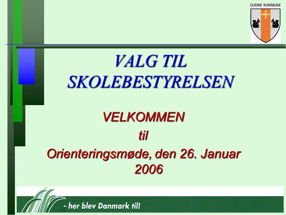 VALG TIL SKOLEBESTYRELSEN VELKOMMENtil Orienteringsmøde, den 26. Januar 2006