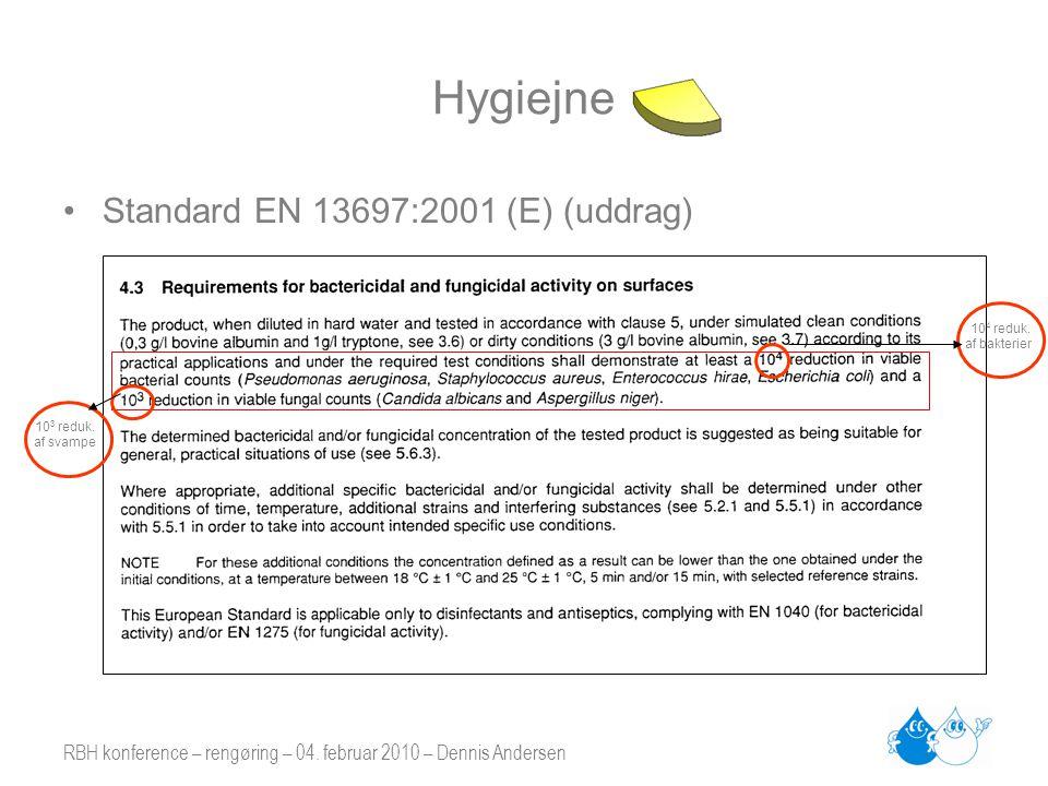 RBH konference – rengøring – 04. februar 2010 – Dennis Andersen Hygiejne •Standard EN 13697:2001 (E) (uddrag) 10 3 reduk. af svampe 10 4 reduk. af bak