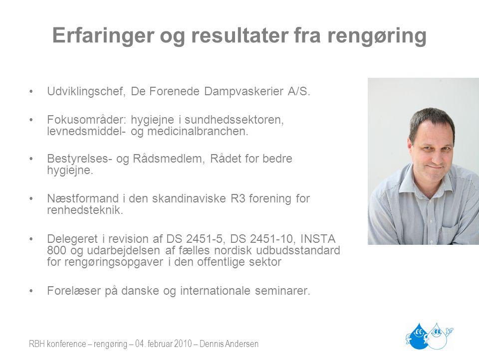 RBH konference – rengøring – 04. februar 2010 – Dennis Andersen Erfaringer og resultater fra rengøring •Udviklingschef, De Forenede Dampvaskerier A/S.