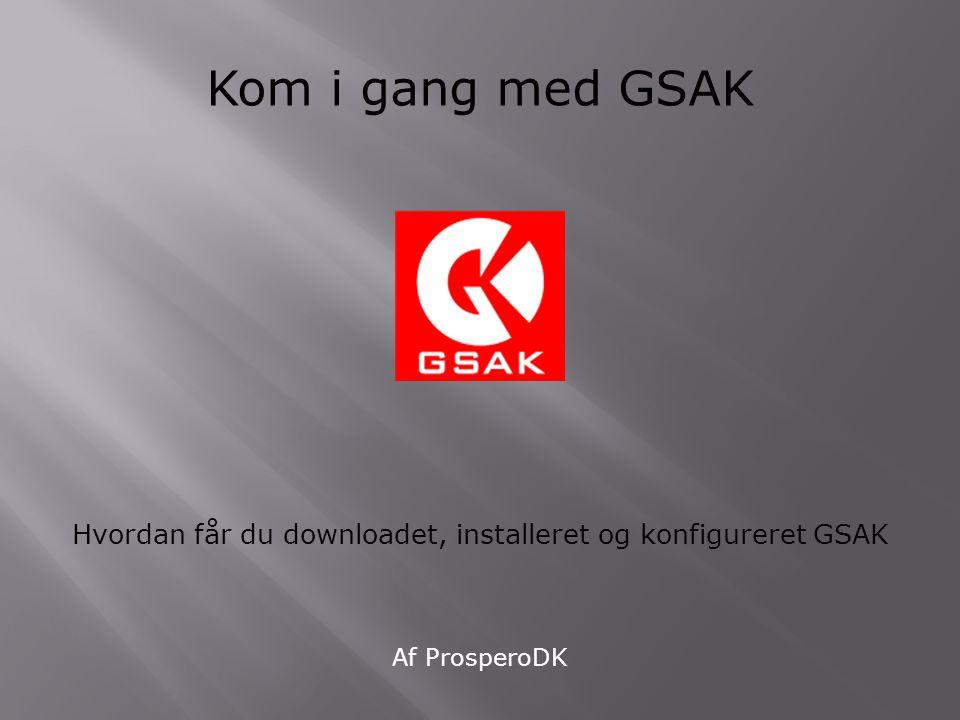 Kom i gang med GSAK Hvordan får du downloadet, installeret og konfigureret GSAK Af ProsperoDK