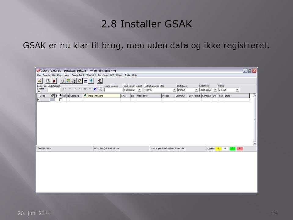 20. juni 201411 2.8 Installer GSAK GSAK er nu klar til brug, men uden data og ikke registreret.
