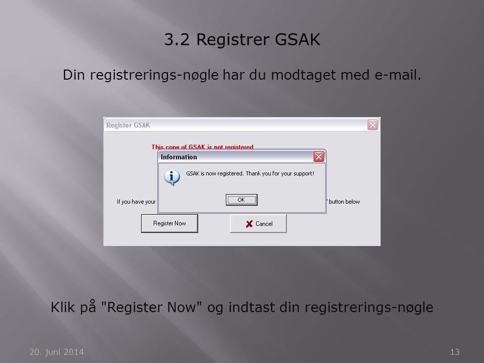 20. juni 201413 3.2 Registrer GSAK Din registrerings-nøgle har du modtaget med e-mail. Klik på