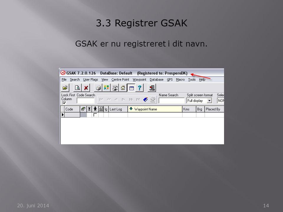 20. juni 201414 3.3 Registrer GSAK GSAK er nu registreret i dit navn.
