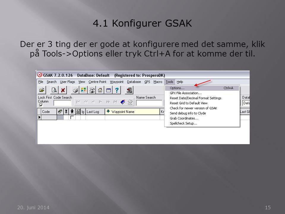 20. juni 201415 4.1 Konfigurer GSAK Der er 3 ting der er gode at konfigurere med det samme, klik på Tools->Options eller tryk Ctrl+A for at komme der