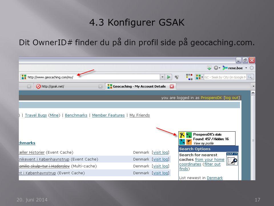 20. juni 201417 4.3 Konfigurer GSAK Dit OwnerID# finder du på din profil side på geocaching.com.