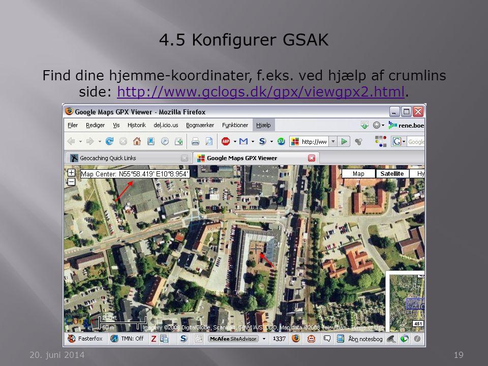 20. juni 201419 4.5 Konfigurer GSAK Find dine hjemme-koordinater, f.eks. ved hjælp af crumlins side: http://www.gclogs.dk/gpx/viewgpx2.html.http://www