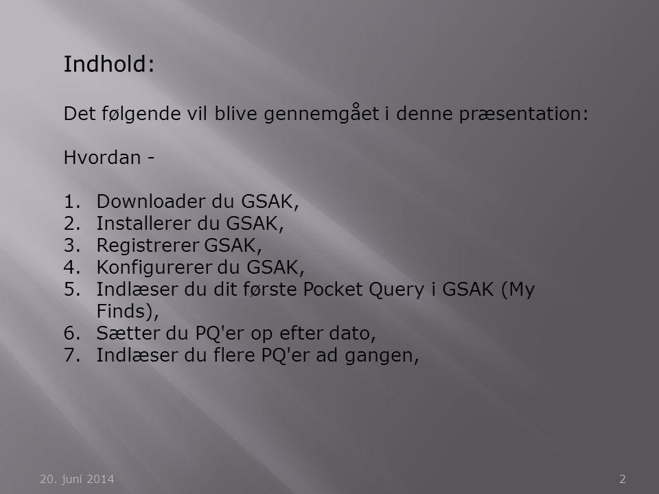 Indhold: Det følgende vil blive gennemgået i denne præsentation: Hvordan - 1.Downloader du GSAK, 2.Installerer du GSAK, 3.Registrerer GSAK, 4.Konfigur