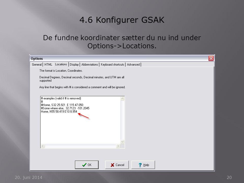 20. juni 201420 4.6 Konfigurer GSAK De fundne koordinater sætter du nu ind under Options->Locations.