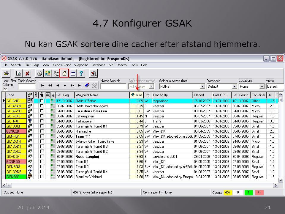 20. juni 201421 4.7 Konfigurer GSAK Nu kan GSAK sortere dine cacher efter afstand hjemmefra.