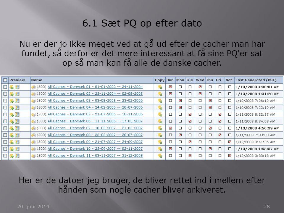 20. juni 201428 6.1 Sæt PQ op efter dato Nu er der jo ikke meget ved at gå ud efter de cacher man har fundet, så derfor er det mere interessant at få