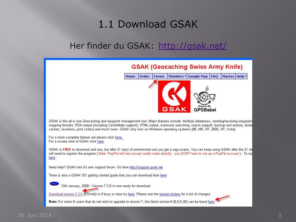 3 1.1 Download GSAK Her finder du GSAK:http://gsak.net/http://gsak.net/
