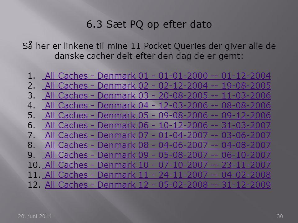 20. juni 201430 6.3 Sæt PQ op efter dato Så her er linkene til mine 11 Pocket Queries der giver alle de danske cacher delt efter den dag de er gemt: 1