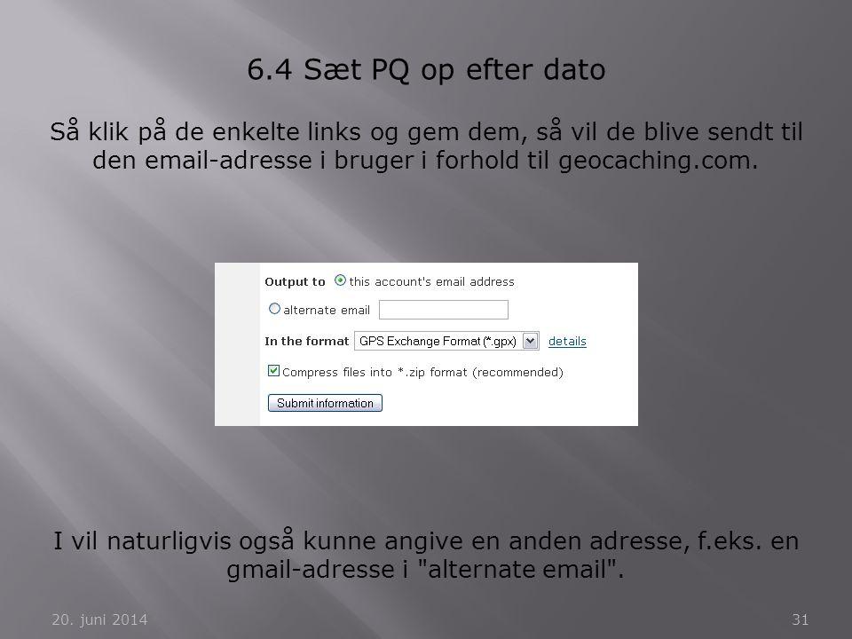 20. juni 201431 6.4 Sæt PQ op efter dato Så klik på de enkelte links og gem dem, så vil de blive sendt til den email-adresse i bruger i forhold til ge