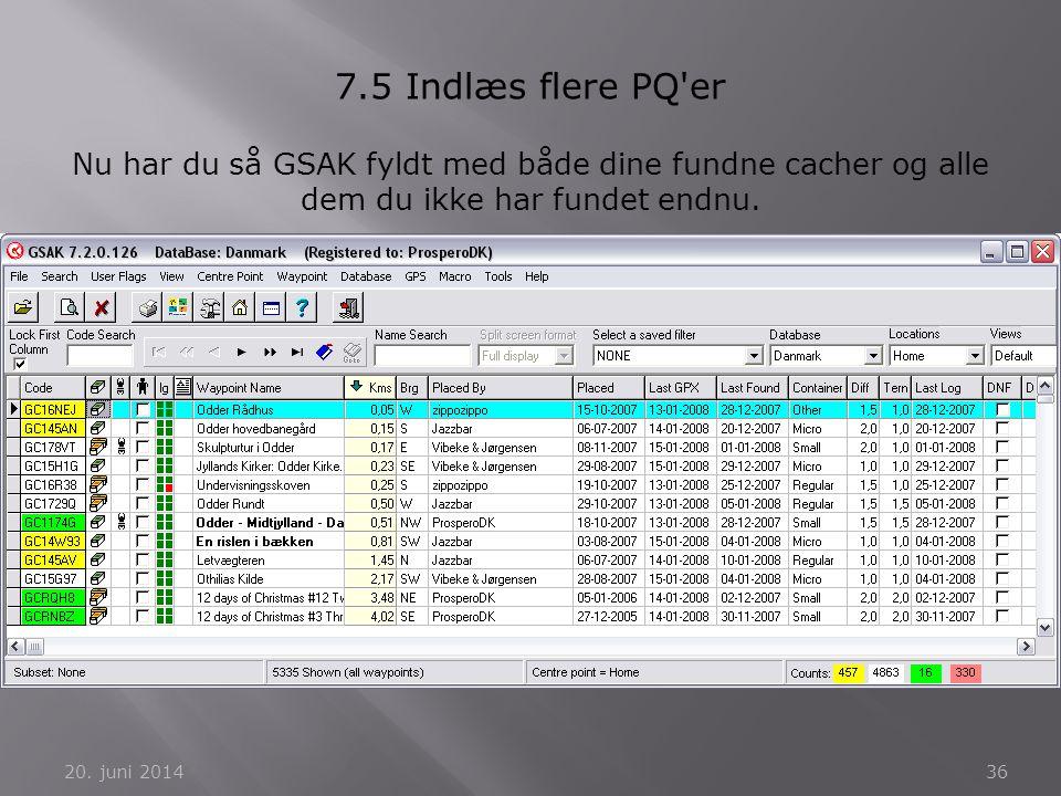 20. juni 201436 7.5 Indlæs flere PQ'er Nu har du så GSAK fyldt med både dine fundne cacher og alle dem du ikke har fundet endnu.