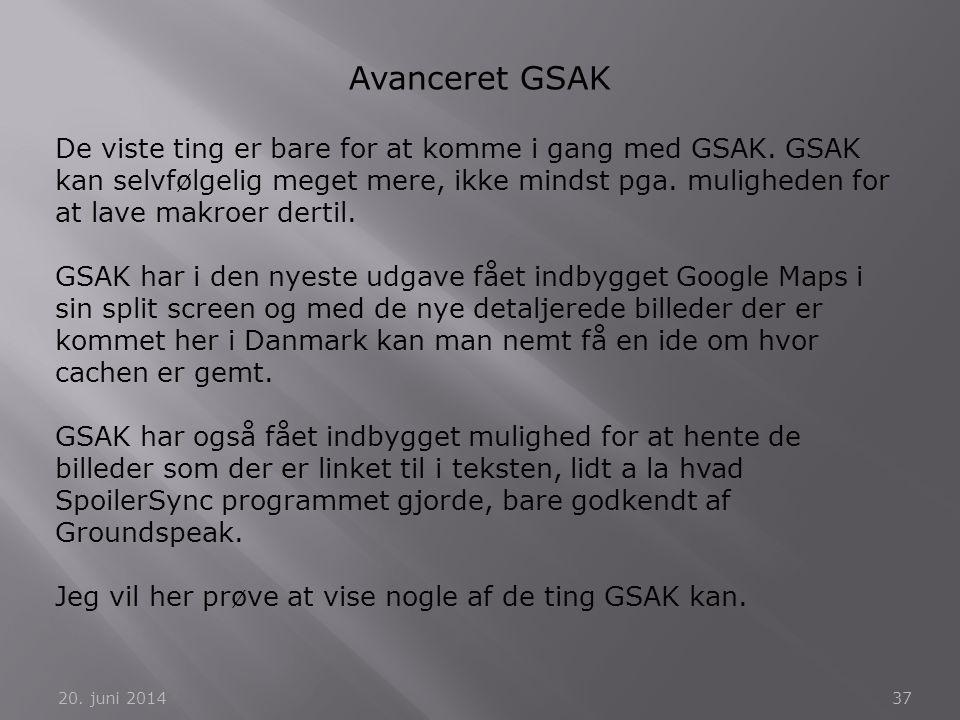 20. juni 201437 Avanceret GSAK De viste ting er bare for at komme i gang med GSAK. GSAK kan selvfølgelig meget mere, ikke mindst pga. muligheden for a