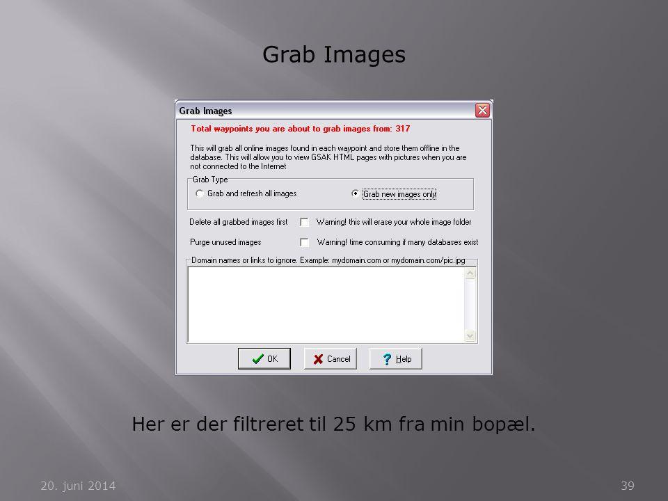 20. juni 201439 Grab Images Her er der filtreret til 25 km fra min bopæl.