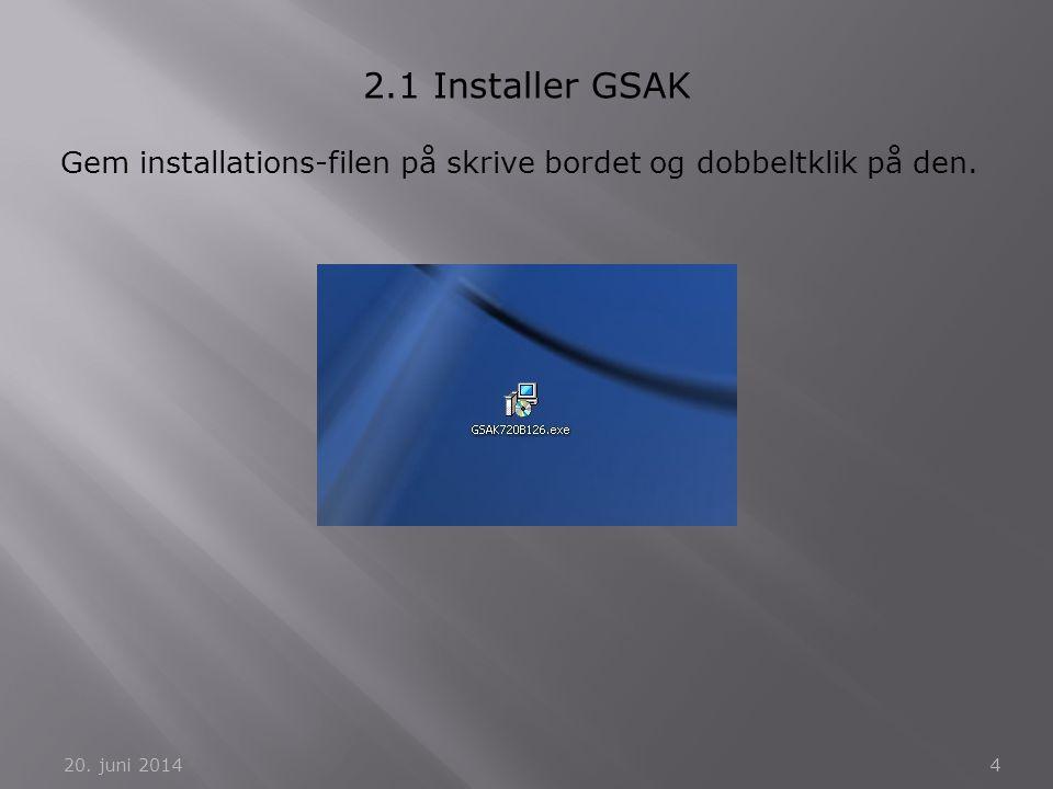 Gem installations-filen på skrive bordet og dobbeltklik på den. 20. juni 20144 2.1 Installer GSAK