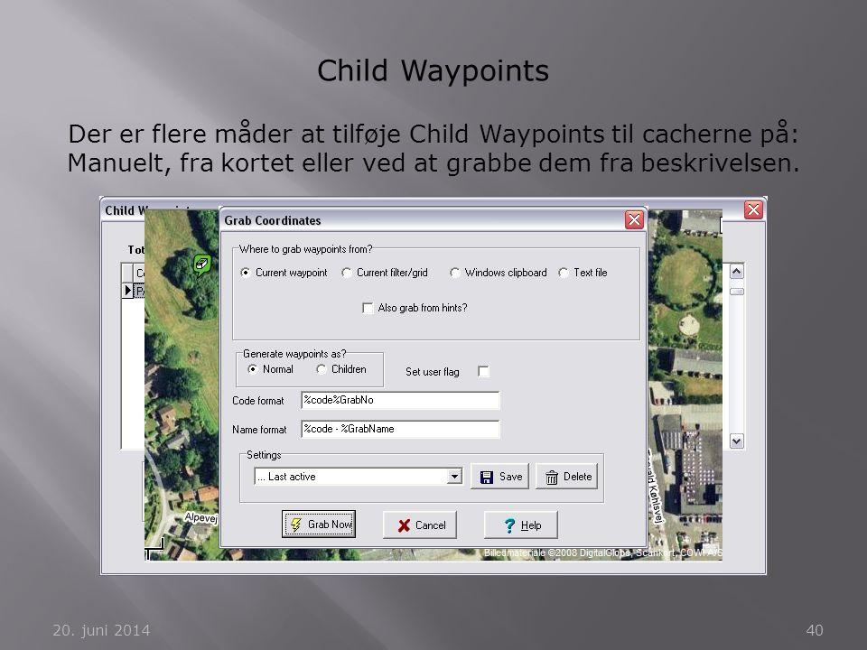 20. juni 201440 Child Waypoints Der er flere måder at tilføje Child Waypoints til cacherne på: Manuelt, fra kortet eller ved at grabbe dem fra beskriv