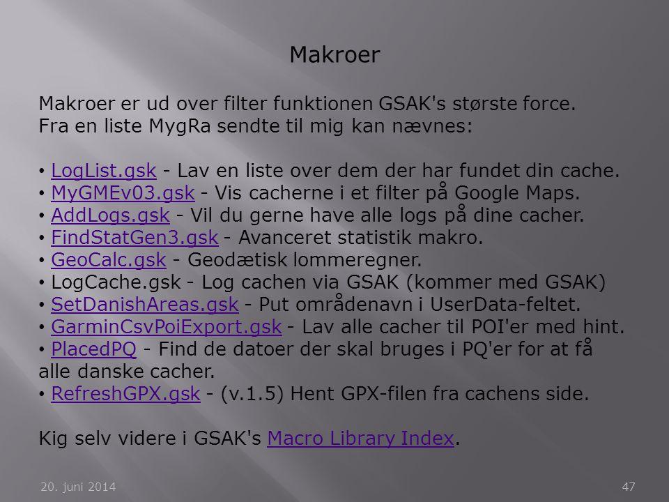 20. juni 201447 Makroer Makroer er ud over filter funktionen GSAK's største force. Fra en liste MygRa sendte til mig kan nævnes: • LogList.gsk - Lav e