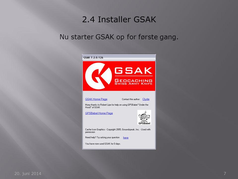 20. juni 20147 2.4 Installer GSAK Nu starter GSAK op for første gang.