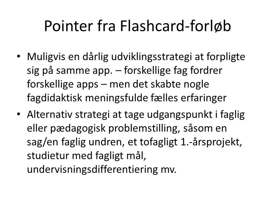 Pointer fra Flashcard-forløb • Muligvis en dårlig udviklingsstrategi at forpligte sig på samme app. – forskellige fag fordrer forskellige apps – men d