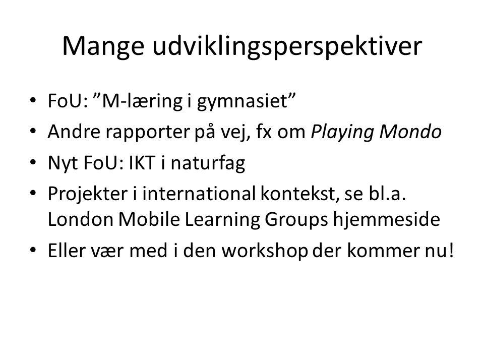 """Mange udviklingsperspektiver • FoU: """"M-læring i gymnasiet"""" • Andre rapporter på vej, fx om Playing Mondo • Nyt FoU: IKT i naturfag • Projekter i inter"""