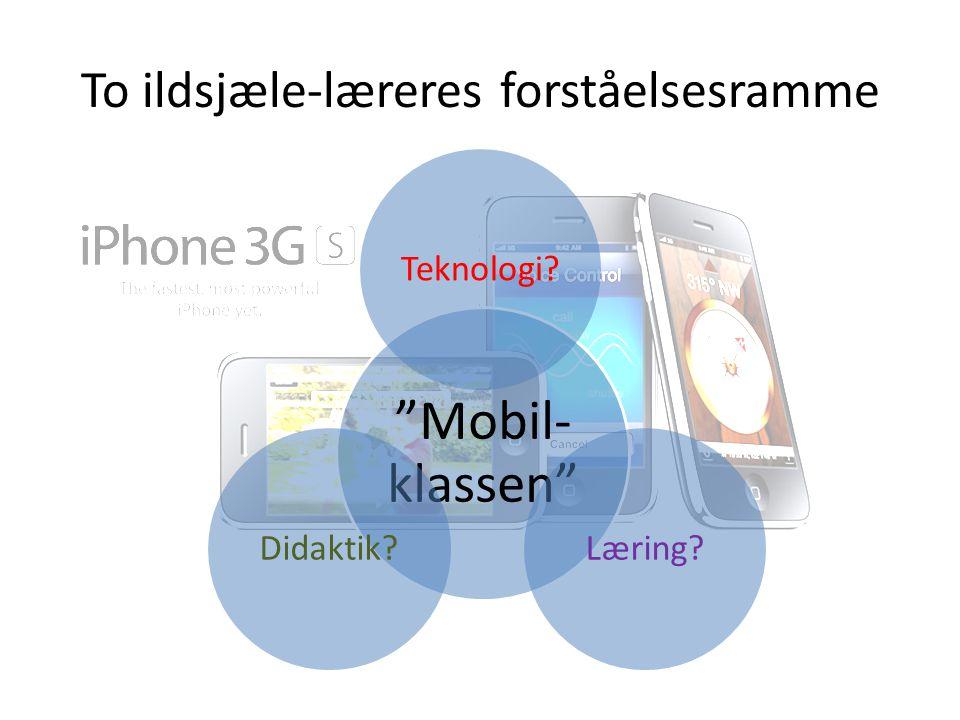 "To ildsjæle-læreres forståelsesramme ""Mobil- klassen"" Teknologi? Læring? Didaktik?"