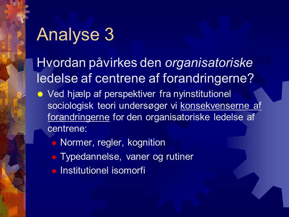 Analyse 3 Hvordan påvirkes den organisatoriske ledelse af centrene af forandringerne.
