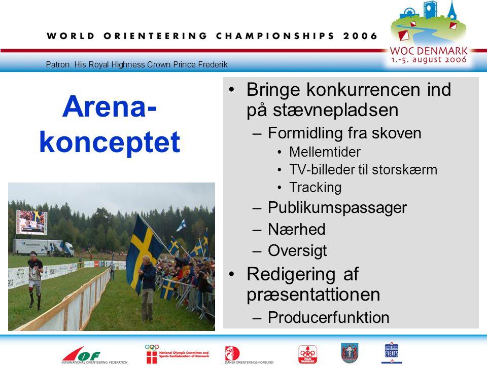 Patron: His Royal Highness Crown Prince Frederik Arena- konceptet •Bringe konkurrencen ind på stævnepladsen –Formidling fra skoven •Mellemtider •TV-billeder til storskærm •Tracking –Publikumspassager –Nærhed –Oversigt •Redigering af præsentattionen –Producerfunktion