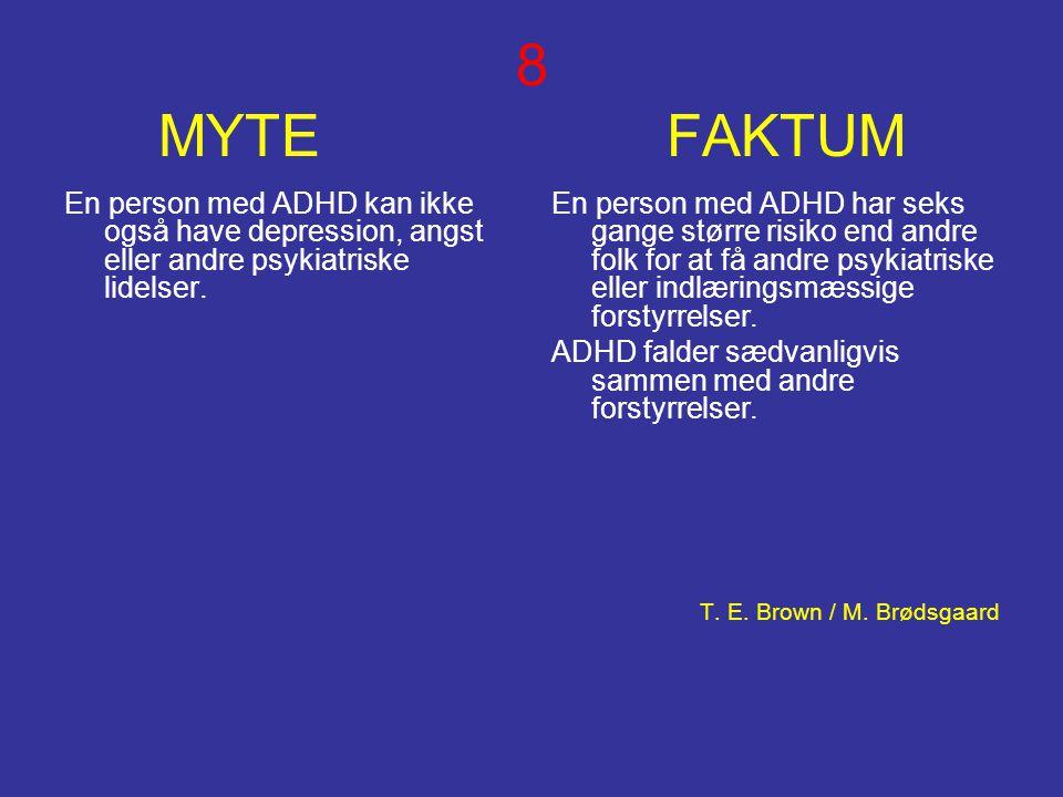 8 MYTE FAKTUM En person med ADHD kan ikke også have depression, angst eller andre psykiatriske lidelser. En person med ADHD har seks gange større risi