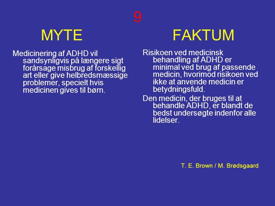 9 MYTE FAKTUM Medicinering af ADHD vil sandsynligvis på længere sigt forårsage misbrug af forskellig art eller give helbredsmæssige problemer, speciel