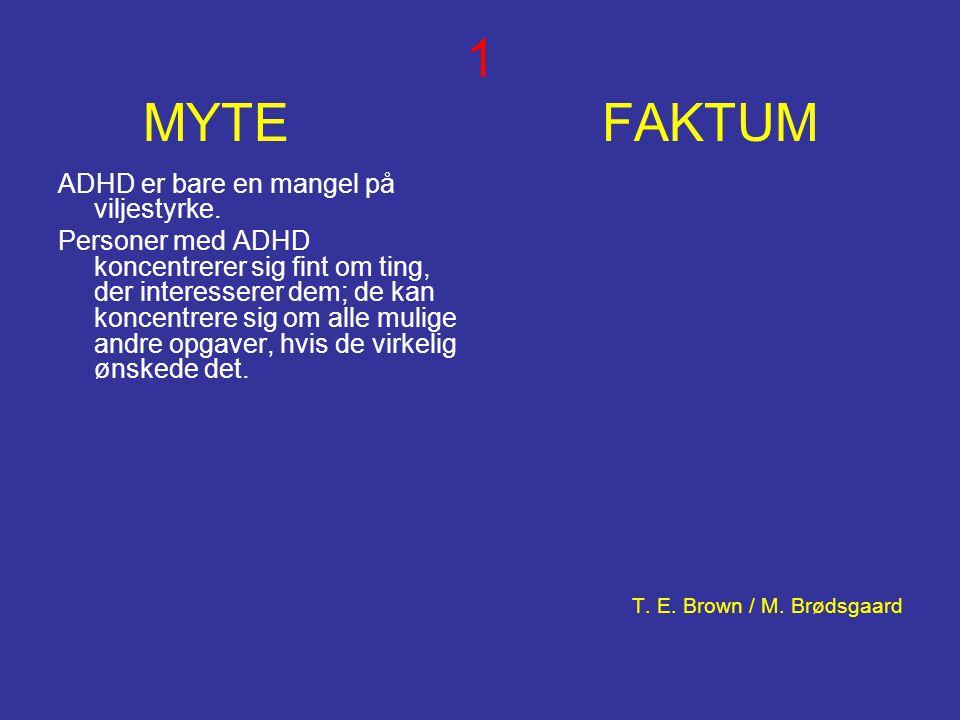 6 MYTE FAKTUM Hvis du ikke har fået diagnosen ADHD som barn, så kan du ikke have den som voksen.