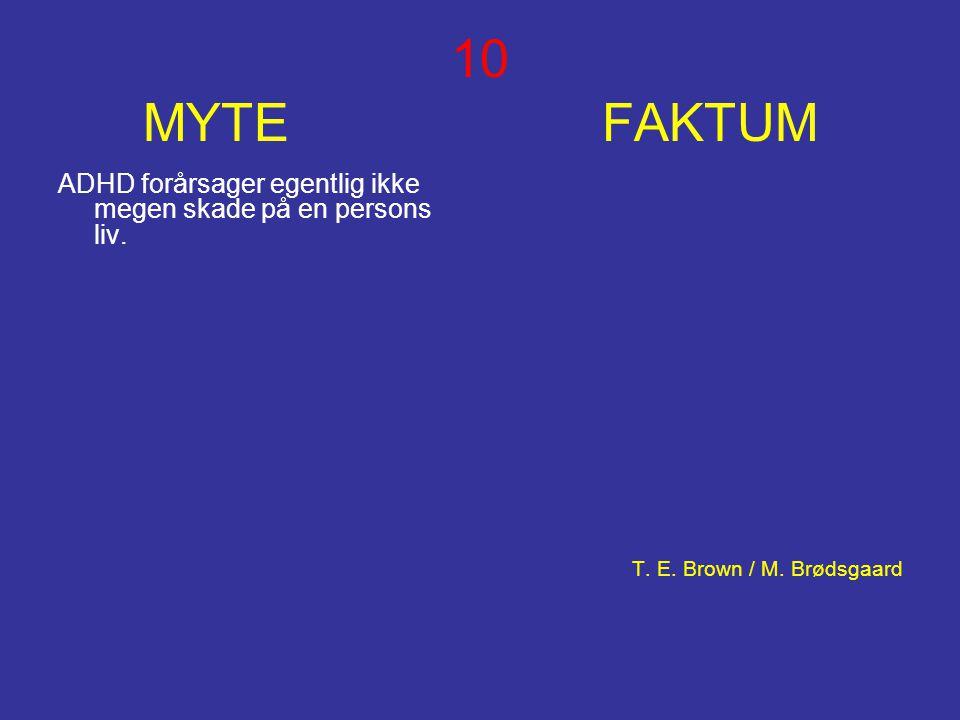 10 MYTE FAKTUM ADHD forårsager egentlig ikke megen skade på en persons liv. T. E. Brown / M. Brødsgaard