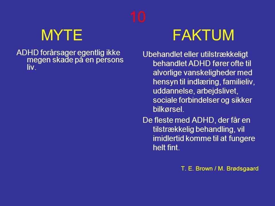 10 MYTE FAKTUM ADHD forårsager egentlig ikke megen skade på en persons liv. Ubehandlet eller utilstrækkeligt behandlet ADHD fører ofte til alvorlige v